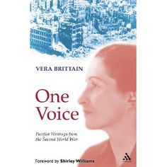 One Voice: Pacifist Writings from the Second World War, by Vera Brittain