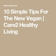 10 Simple Tips For The New Vegan | Care2 Healthy Living