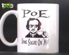 Poe Some Sugar On Me Edgar Allan Poe Funny Coffee Mug- 11 oz Poe Coffee Mug 80's Metal Gift