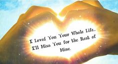 ♡I loved you your whole life♡  ☆I'll miss you for the rest of mine♡ Sympathy ~ Condolences ~ Loss of a loved one