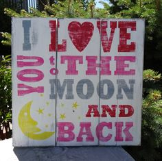 I Love You to the Moon and Back~Rustic hand painted wood sign~by CherryCreekCrafts on Etsy