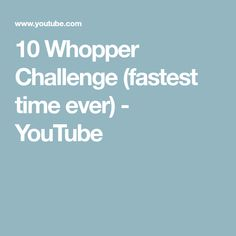 10 Whopper Challenge (fastest time ever) Sweet Potato Bbq, Fast Times, Aesthetic Food, Challenges, Youtube, Youtubers, Youtube Movies