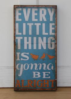 Every Little Thing is Gonna Be Alright- Distressed blue, with white & orange lettering, 8 x 16 inches. $48.00, via Etsy.