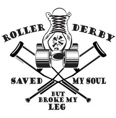 Roller Derby Saved My Soul But Broke My Leg by TheBiteMeBoutique, $15.00