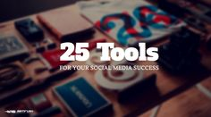 Twenty five perfect tools for improving social media activity and increased audience engagement at Twitter, Google Plus and Facebook profiles