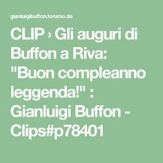 """CLIP › Gli auguri di Buffon a Riva: """"Buon compleanno leggenda!"""" : Gianluigi Buffon - Clips#p78401"""
