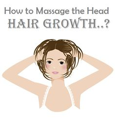 How to Massage the Head for Hair Growth..?