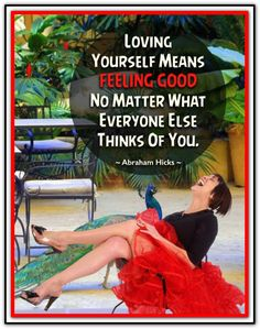 Loving yourself means FEELING GOOD no matter what everyone else thinks of you. Abraham-Hicks Quotes (AHQ2643) #feeling