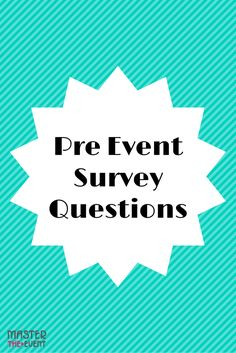 A pre event survey is very important becase it gets you thinking about the guests who will attend. After all, it's not just about you. Find out what the people want and build it for them. Here is a list of questions to ask before you start the planning process.