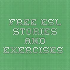 Free ESL Stories and Exercises.