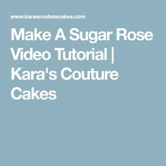 Make A Sugar Rose Video Tutorial | Kara's Couture Cakes