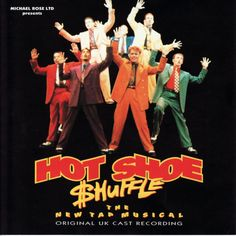 Hot Shoe Shuffle. My Dad took me to see this when I was younger, an amazing tap musical.