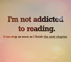 I'm not addicted to reading...
