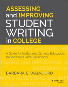 Assessing and improving student writing in college : a guide for institutions, general education, departments, and classrooms