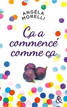 Ça a commencé comme ça : « Un roman délicieux qui fait un bien fou ! » France Dimanche (&H) par [Morelli, Angéla]