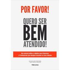 Livro - Por Favor! Quero Ser Bem Atendido!