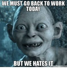 """21 Back to Work Memes - """"We must go back to work today but we hates it."""" Humor 21 Funny Back to Work Memes Make That First Day Back Less Dreadful Gollum Meme, Gollum Smeagol, Funny Quotes, Funny Memes, Sarcastic Memes, Memes Humor, Humor Quotes, Funniest Memes, Teacher Humor"""