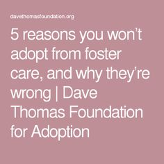 5 reasons you won't adopt from foster care, and why they're wrong | Dave Thomas Foundation for Adoption