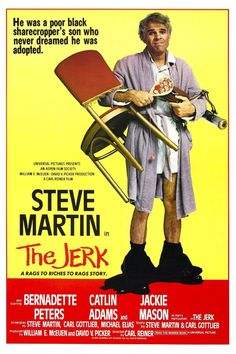 Steve Martin, The Jerk. This movie continues to teach me all I need to know about life.