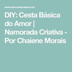 DIY: Cesta Básica do Amor | Namorada Criativa - Por Chaiene Morais