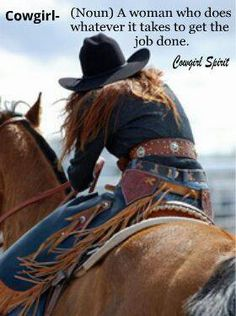 A Cowgirl- woman who does whatever it takes to get the job done.