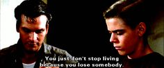 Don't stop living...one of my fav quotes from the outsiders