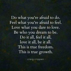 Do it all, feel it all, love it all, be it all... Creig Crippen