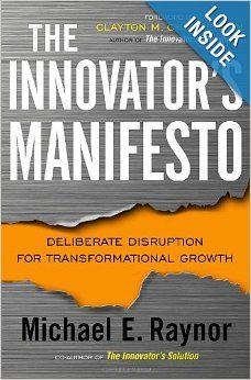 The Innovator's Manifesto: Deliberate Disruption for Transformational Growth: Michael Raynor: 9780385531665: Amazon.com: Books