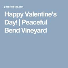 Happy Valentine's Day! | Peaceful Bend Vineyard