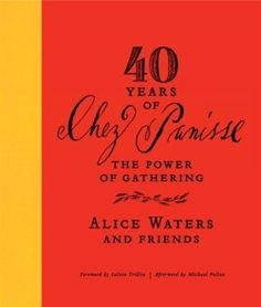 40 Years of Chez Panisse: The Power of Gathering by Alice Waters and Friends