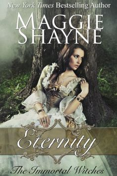 Eternity: Immortal Witches Book 1 (The Immortal Witches) by Maggie Shayne, http://www.amazon.com/dp/B00B02HMDK/ref=cm_sw_r_pi_dp_j3X8qb0PD14K6