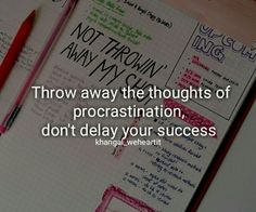 Throw away the thoughts of procrastination, don't delay your success