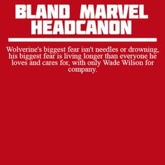 Bland Marvel Headcanons  No! Not Wade! Save our poor Logan from the horror of eternity with only Deadpool!