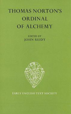 Thomas Norton's The Ordinal of Alchemy (Early English Text Society Original Series) by J. Reidy http://www.amazon.co.uk/dp/0197222749/ref=cm_sw_r_pi_dp_YhhGvb0XB4YR1