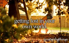 getting lost in your own world