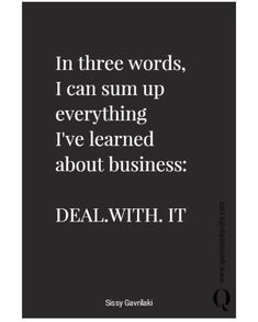 """Quote and Quote on Instagram: """"""""In three words I can sum up everything I've learned about business: DEAL.WITH.IT"""" #businessquotesoftheday #startupquotes #careerquote…"""" Startup Quotes, Career Quotes, Leadership Quotes, Sharing Economy, Sum Up, Three Words, I Can, Everything, Cards Against Humanity"""