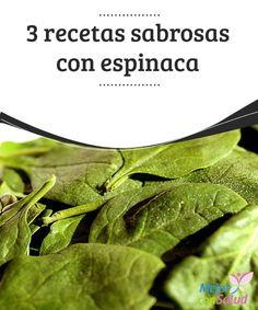 3 recetas sabrosas con #Espinaca   3 #Recetas sabrosas con espinaca un #Vegetal que nos aporta una gran cantidad de #Nutrientes.