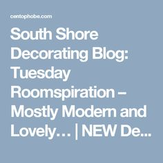 South Shore Decorating Blog: Tuesday Roomspiration – Mostly Modern and Lovely… | NEW Decorating Ideas