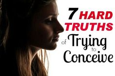 7 Hard Truths About Trying to Conceive and In Vitro Fertilization infertility #infertility #baby