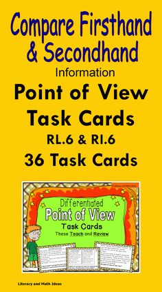 Differentiated Point of View Task Cards~The task cards TEACH and REVIEW comparing firsthand and secondhand information, the points of view of characters, author's purpose, and how point of view affects the description of events.  Students get thorough practice to help them respond to Common Core Standards RL.6 and RI.6 effectively.