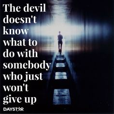 The devil doesn't know what to do with somebody who just won't give up. [Daystar.com]