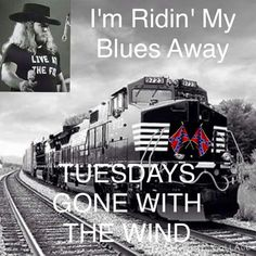 My baby gone with the wind. Train roll on. Tuesday gone.