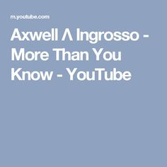 Axwell Λ Ingrosso - More Than You Know - YouTube