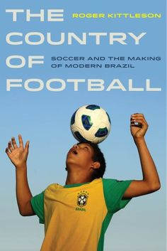The Country of Football: Soccer and the Making of Modern Brazil - more books @ http://www.soccerbooks.co.uk/