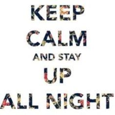 I wanna stay up all night and jump around until we see the sun!!!:)<3