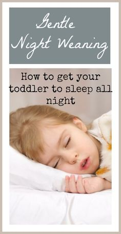 Gentle Night Weaning How to get your toddler to sleep all night~~I wish I had this post 5 kids ago!