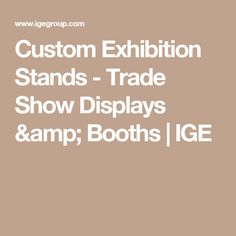Custom Exhibition Stands - Trade Show Displays & Booths | IGE
