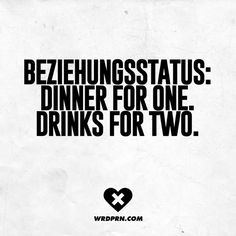 Beziehungsstatus: Dinner for one. Drinks for two. - VISUAL STATEMENTS® - Beziehungsstatus: Dinner for one. Drinks for two. Dating Humor, Dating Quotes, Valentine's Day Quotes, Funny Quotes, Single Humor, Funny Single, Singles Awareness Day, Decoration Vitrine, Dinner For One