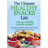 The Ultimate Healthy Snack List including Healthy Snacks for Adults & Healthy Snacks for Kids: Discover over 130 Healthy Snack Recipes - Fruit Snacks, ... Recipes, Gluten-Free Snacks and more! (Paperback)By C Elias