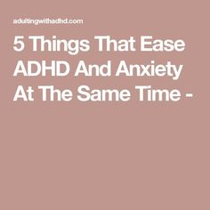5 Things That Ease ADHD And Anxiety At The Same Time -